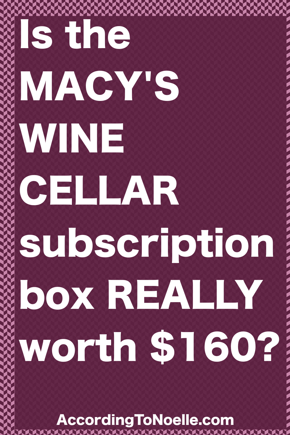 Is the Macy's Wine Cellar subscription box really worth $160?